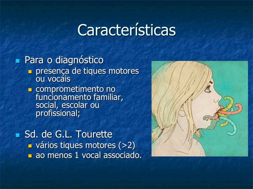 Características Para o diagnóstico Para o diagnóstico presença de tiques motores ou vocais presença de tiques motores ou vocais comprometimento no fun