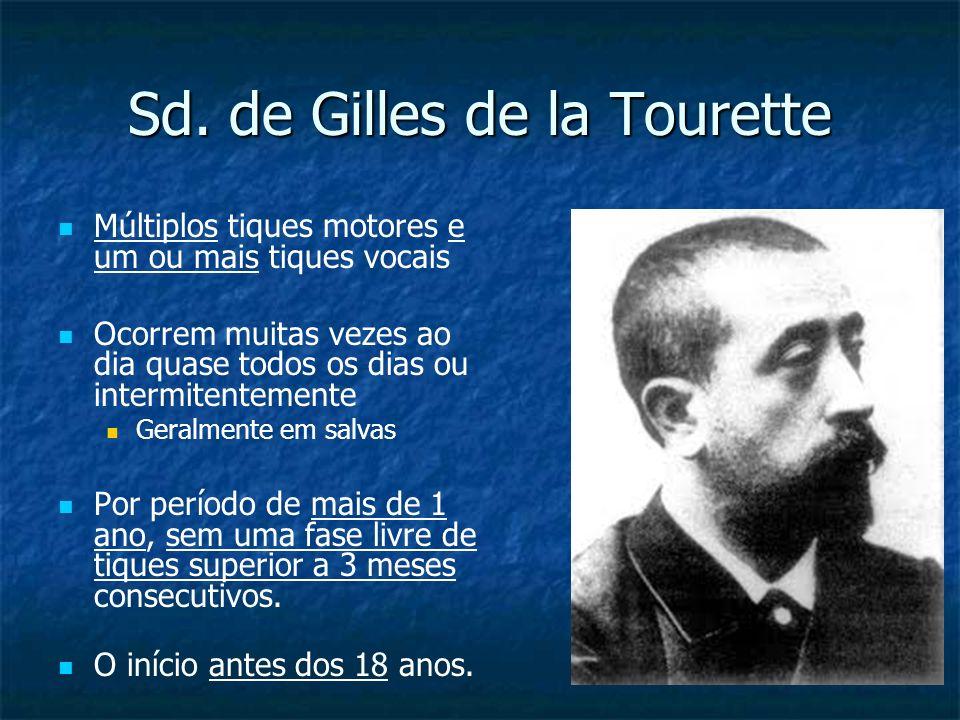 Sd. de Gilles de la Tourette Múltiplos tiques motores e um ou mais tiques vocais Ocorrem muitas vezes ao dia quase todos os dias ou intermitentemente