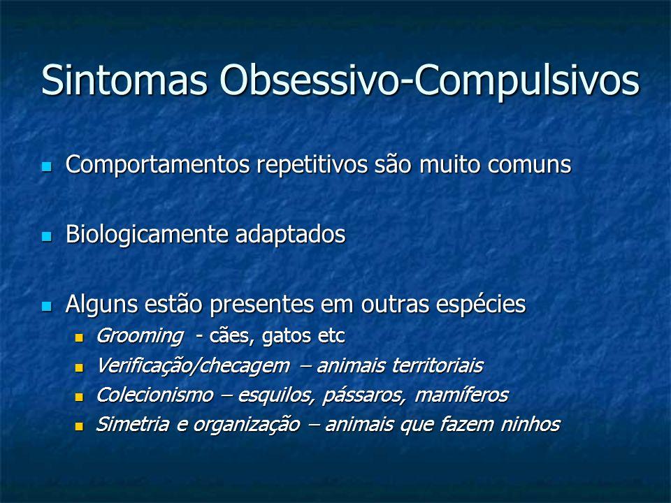 Sintomas Obsessivo-Compulsivos Comportamentos repetitivos são muito comuns Comportamentos repetitivos são muito comuns Biologicamente adaptados Biolog