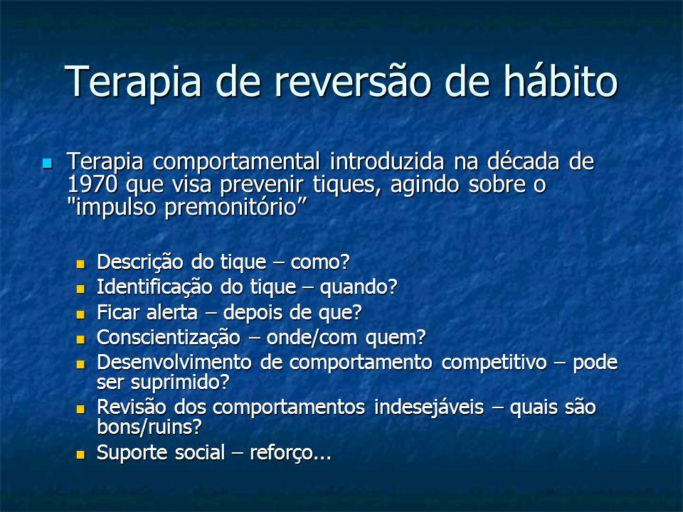 Terapia de reversão de hábito Terapia comportamental introduzida na década de 1970 que visa prevenir tiques, agindo sobre o