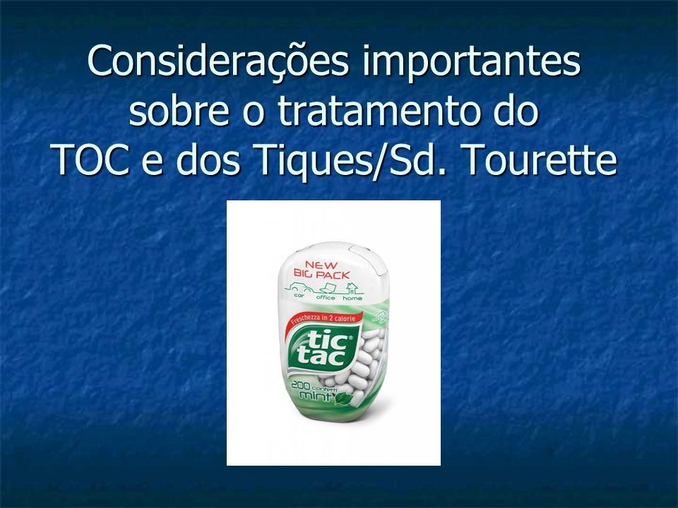 Considerações importantes sobre o tratamento do TOC e dos Tiques/Sd. Tourette