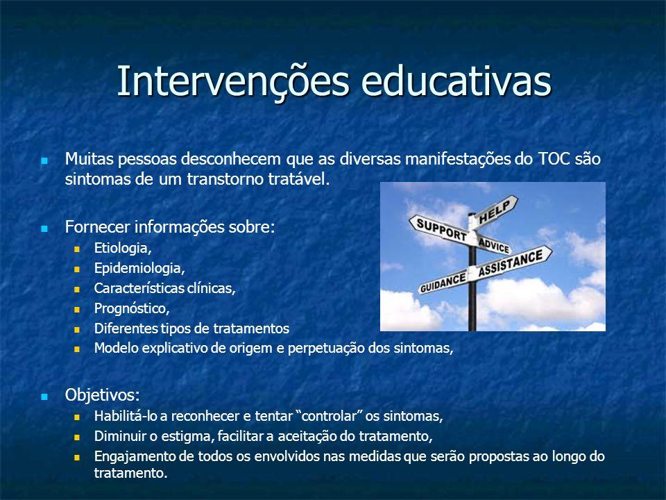 Intervenções educativas Muitas pessoas desconhecem que as diversas manifestações do TOC são sintomas de um transtorno tratável. Fornecer informaç