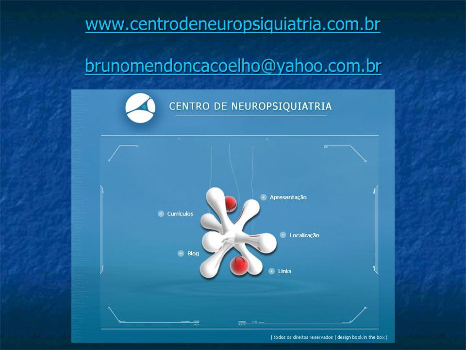 www.centrodeneuropsiquiatria.com.br brunomendoncacoelho@yahoo.com.br www.centrodeneuropsiquiatria.com.br brunomendoncacoelho@yahoo.com.br