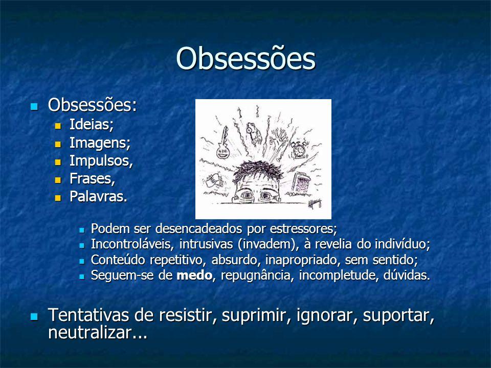 Obsessões Obsessões: Obsessões: Ideias; Ideias; Imagens; Imagens; Impulsos, Impulsos, Frases, Frases, Palavras. Palavras. Podem ser desencadeados por
