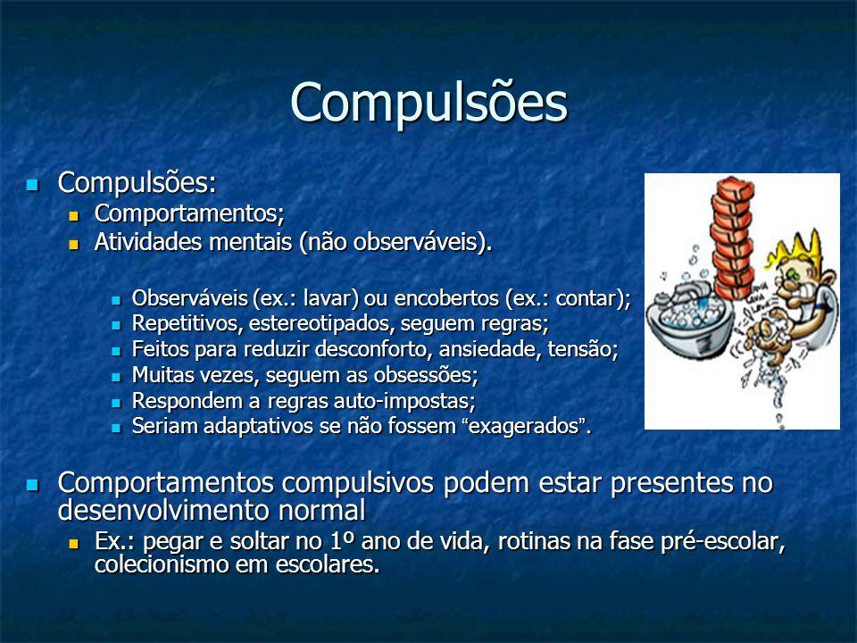 Compulsões Compulsões: Compulsões: Comportamentos; Comportamentos; Atividades mentais (não observáveis). Atividades mentais (não observáveis). Observá
