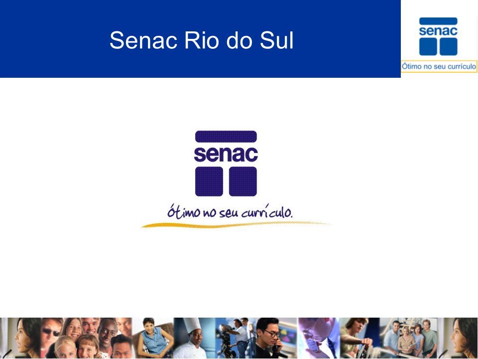 Missão e Visão do SENAC MISSÃO: Promover educação e disseminação do conhecimento com excelência para o desenvolvimento das pessoas, organizações e sociedade, alinhada com as necessidades do setor do comércio de bens, serviços e turismo.