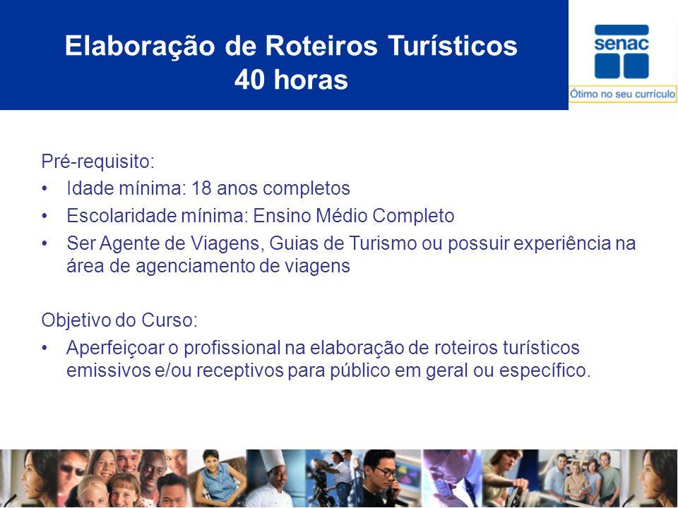 Elaboração de Roteiros Turísticos 40 horas Pré-requisito: Idade mínima: 18 anos completos Escolaridade mínima: Ensino Médio Completo Ser Agente de Via