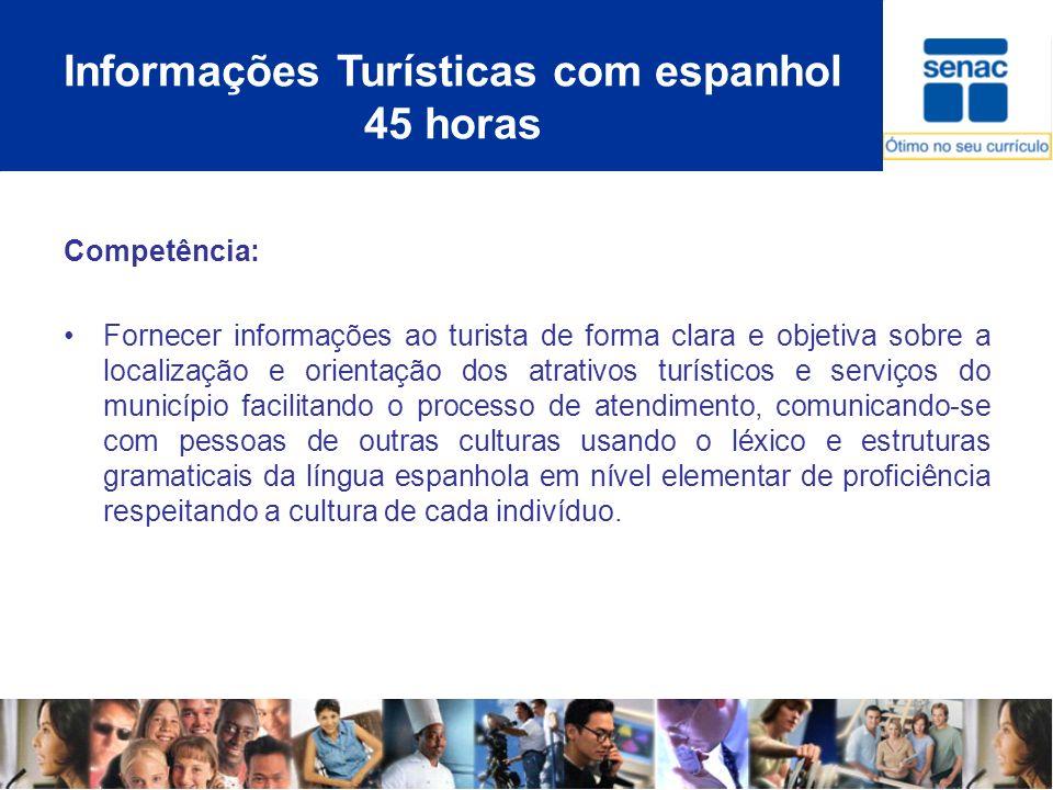 Informações Turísticas com espanhol 45 horas Competência: Fornecer informações ao turista de forma clara e objetiva sobre a localização e orientação d