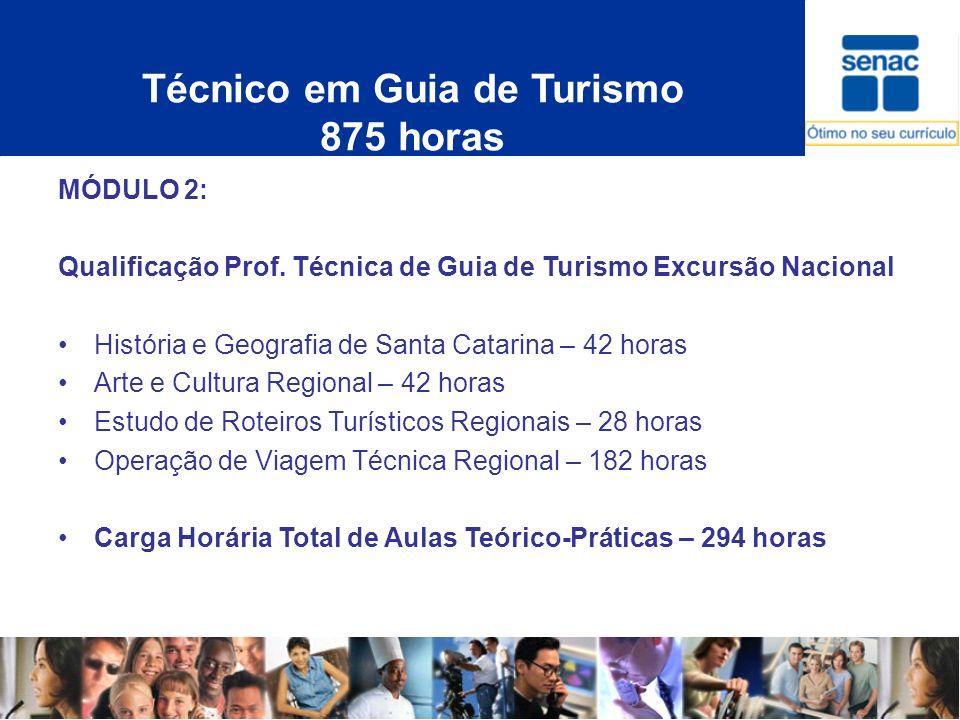 Técnico em Guia de Turismo 875 horas MÓDULO 2: Qualificação Prof. Técnica de Guia de Turismo Excursão Nacional História e Geografia de Santa Catarina