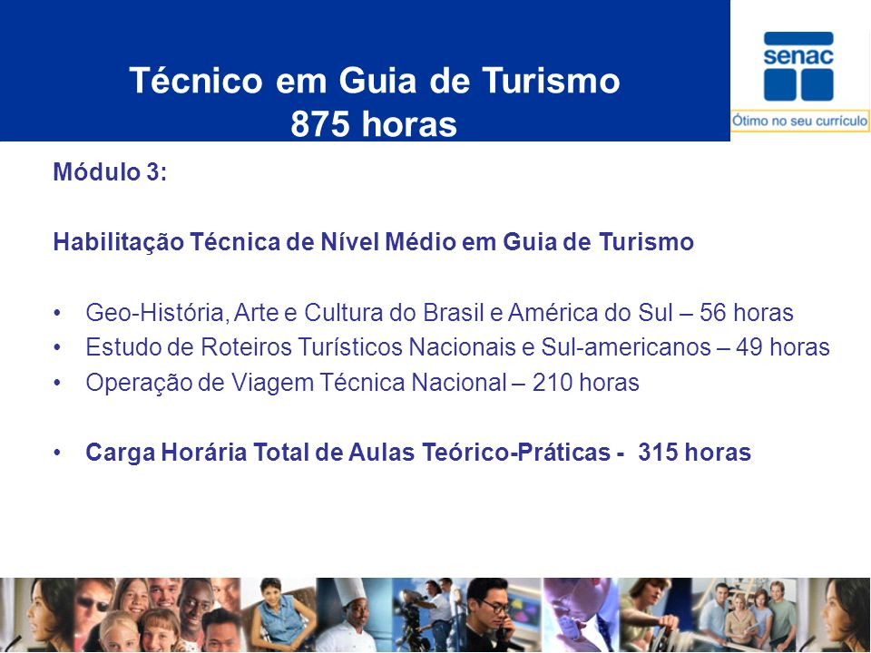 Técnico em Guia de Turismo 875 horas Módulo 3: Habilitação Técnica de Nível Médio em Guia de Turismo Geo-História, Arte e Cultura do Brasil e América