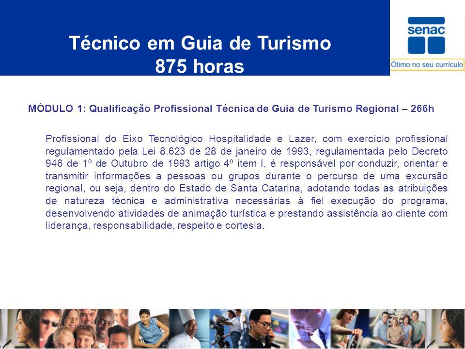 Técnico em Guia de Turismo 875 horas MÓDULO 1: Qualificação Profissional Técnica de Guia de Turismo Regional – 266h Profissional do Eixo Tecnológico H