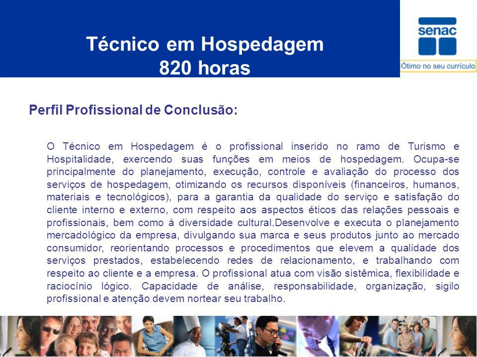 Técnico em Hospedagem 820 horas Perfil Profissional de Conclusão: O Técnico em Hospedagem é o profissional inserido no ramo de Turismo e Hospitalidade