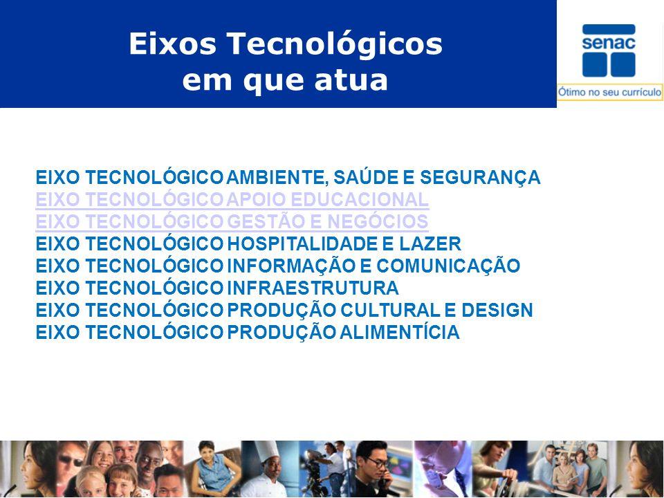 Eixos Tecnológicos em que atua EIXO TECNOLÓGICO AMBIENTE, SAÚDE E SEGURANÇA EIXO TECNOLÓGICO APOIO EDUCACIONAL EIXO TECNOLÓGICO GESTÃO E NEGÓCIOS EIXO