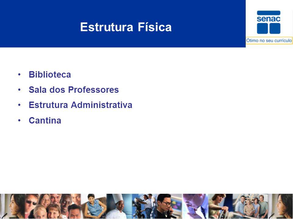 Estrutura Física Biblioteca Sala dos Professores Estrutura Administrativa Cantina