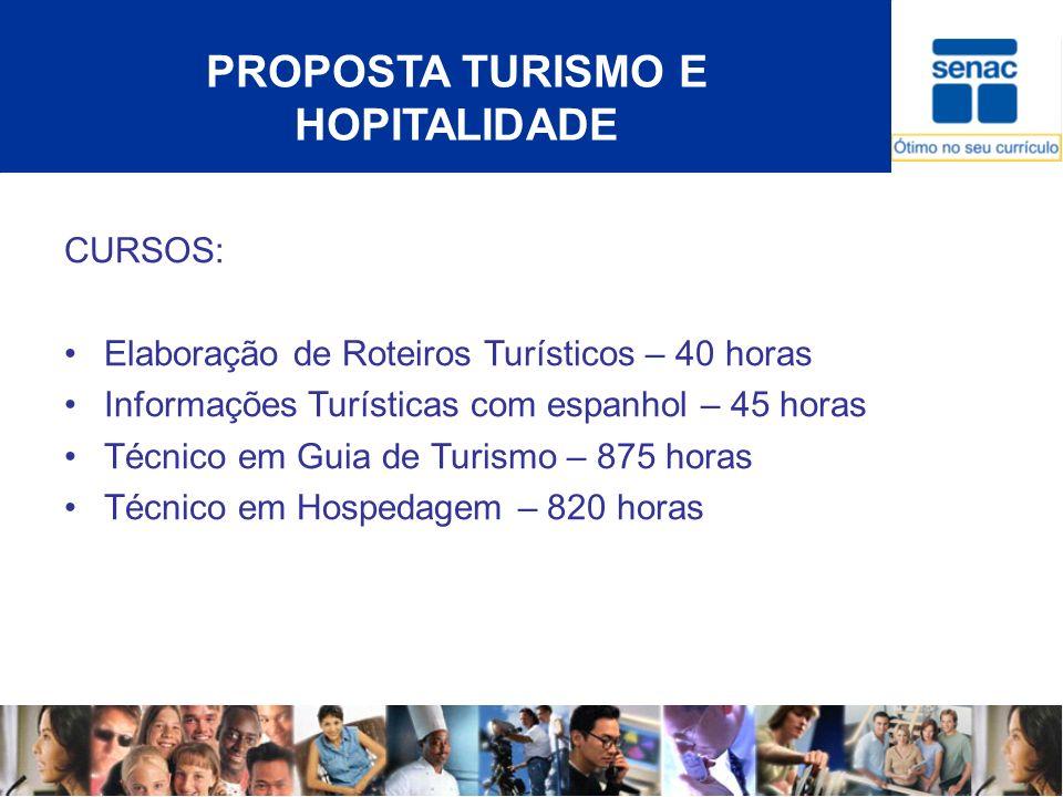 PROPOSTA TURISMO E HOPITALIDADE CURSOS: Elaboração de Roteiros Turísticos – 40 horas Informações Turísticas com espanhol – 45 horas Técnico em Guia de