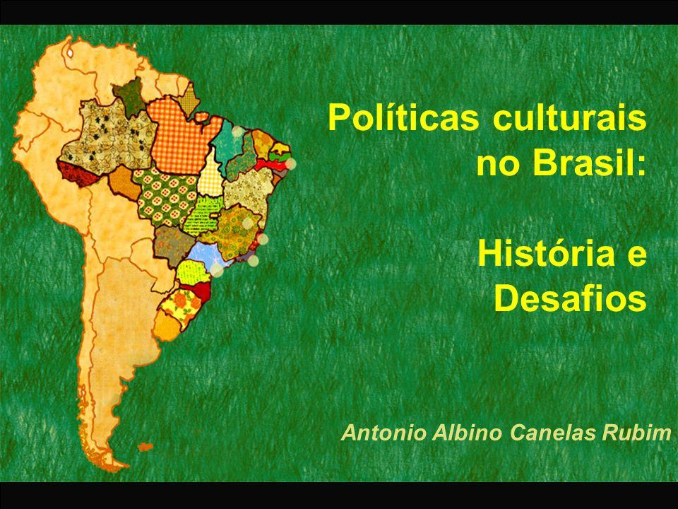 Políticas culturais no Brasil: História e Desafios Antonio Albino Canelas Rubim