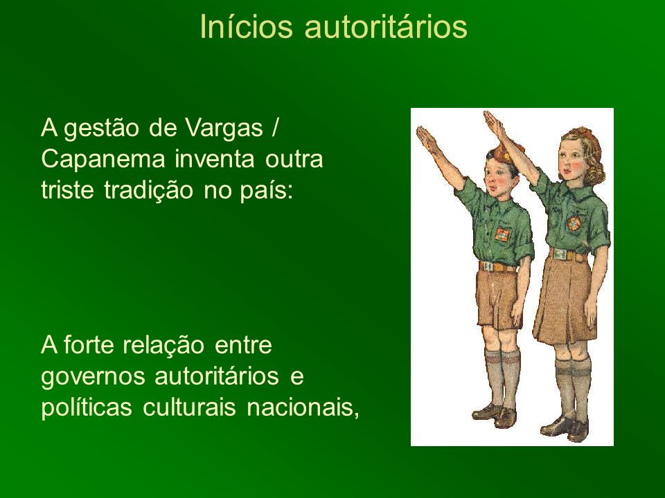 Inícios autoritários A gestão de Vargas / Capanema inventa outra triste tradição no país: A forte relação entre governos autoritários e políticas cult