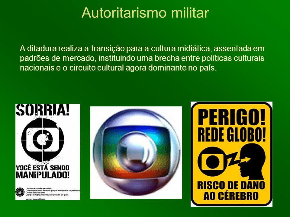A ditadura realiza a transição para a cultura midiática, assentada em padrões de mercado, instituindo uma brecha entre políticas culturais nacionais e