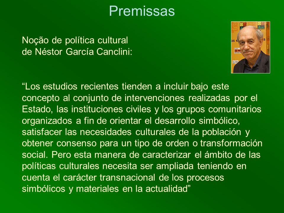 Premissas Bibliografía sobre políticas culturais no Brasil: www.cult.ufba.br Caracterizada pela dispersão (diversas áreas disciplinares e multidisciplinares / diferentes ênfases em momentos da história)