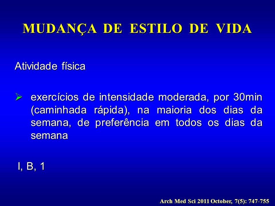 Atividade física exercícios de intensidade moderada, por 30min (caminhada rápida), na maioria dos dias da semana, de preferência em todos os dias da s