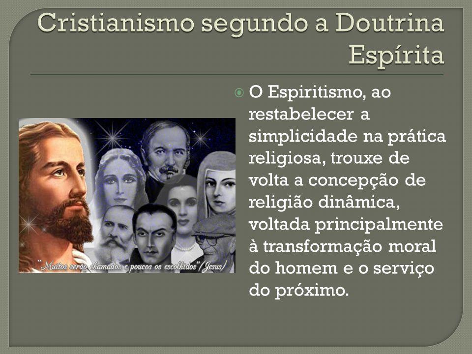 O Espiritismo, ao restabelecer a simplicidade na prática religiosa, trouxe de volta a concepção de religião dinâmica, voltada principalmente à transfo