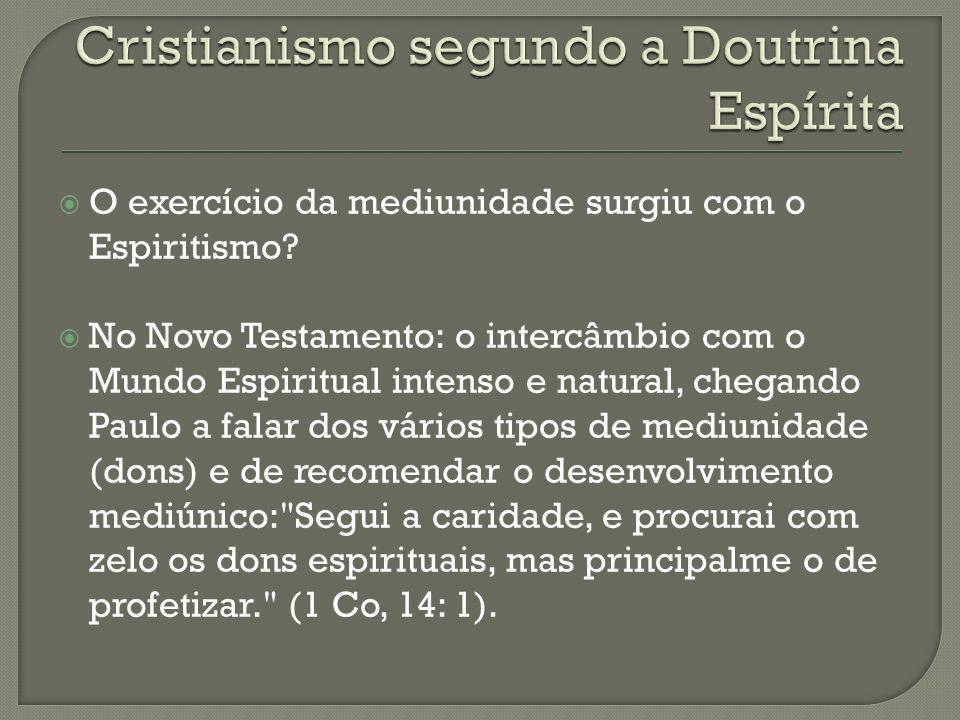 O exercício da mediunidade surgiu com o Espiritismo? No Novo Testamento: o intercâmbio com o Mundo Espiritual intenso e natural, chegando Paulo a fala