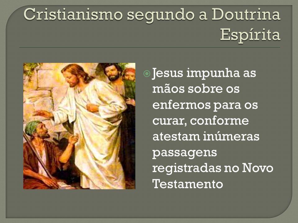 Jesus impunha as mãos sobre os enfermos para os curar, conforme atestam inúmeras passagens registradas no Novo Testamento