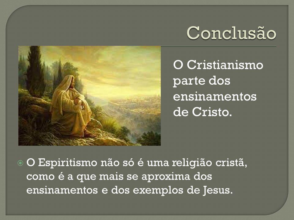 O Espiritismo não só é uma religião cristã, como é a que mais se aproxima dos ensinamentos e dos exemplos de Jesus. O Cristianismo parte dos ensinamen