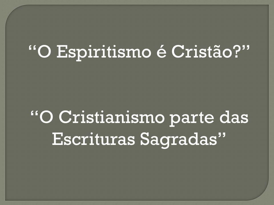 O Espiritismo é Cristão? O Cristianismo parte das Escrituras Sagradas
