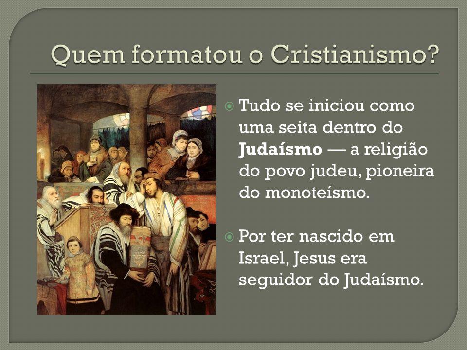 Tudo se iniciou como uma seita dentro do Judaísmo a religião do povo judeu, pioneira do monoteísmo. Por ter nascido em Israel, Jesus era seguidor do J