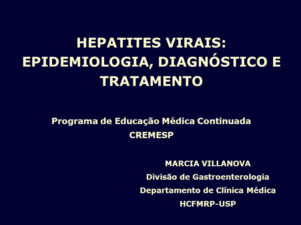 HEPATITES VIRAIS: EPIDEMIOLOGIA, DIAGNÓSTICO E TRATAMENTO Programa de Educação Médica Continuada CREMESP MARCIA VILLANOVA Divisão de Gastroenterologia
