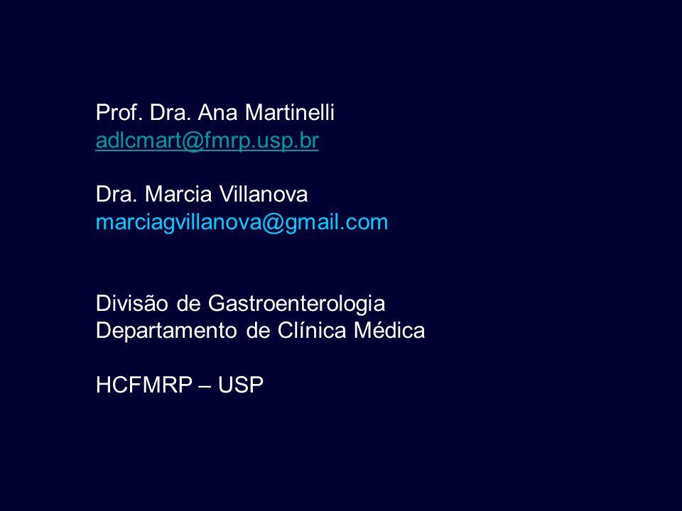 Prof. Dra. Ana Martinelli adlcmart@fmrp.usp.br Dra. Marcia Villanova marciagvillanova@gmail.com Divisão de Gastroenterologia Departamento de Clínica M
