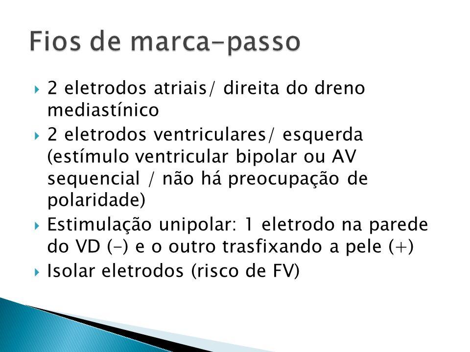 2 eletrodos atriais/ direita do dreno mediastínico 2 eletrodos ventriculares/ esquerda (estímulo ventricular bipolar ou AV sequencial / não há preocup