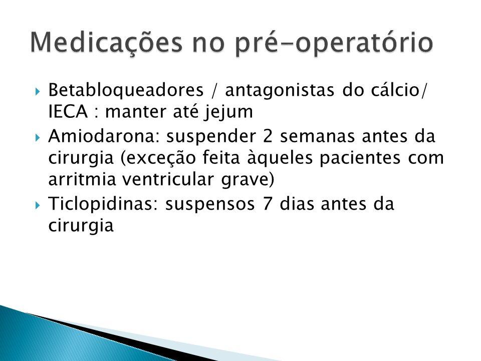 Betabloqueadores / antagonistas do cálcio/ IECA : manter até jejum Amiodarona: suspender 2 semanas antes da cirurgia (exceção feita àqueles pacientes