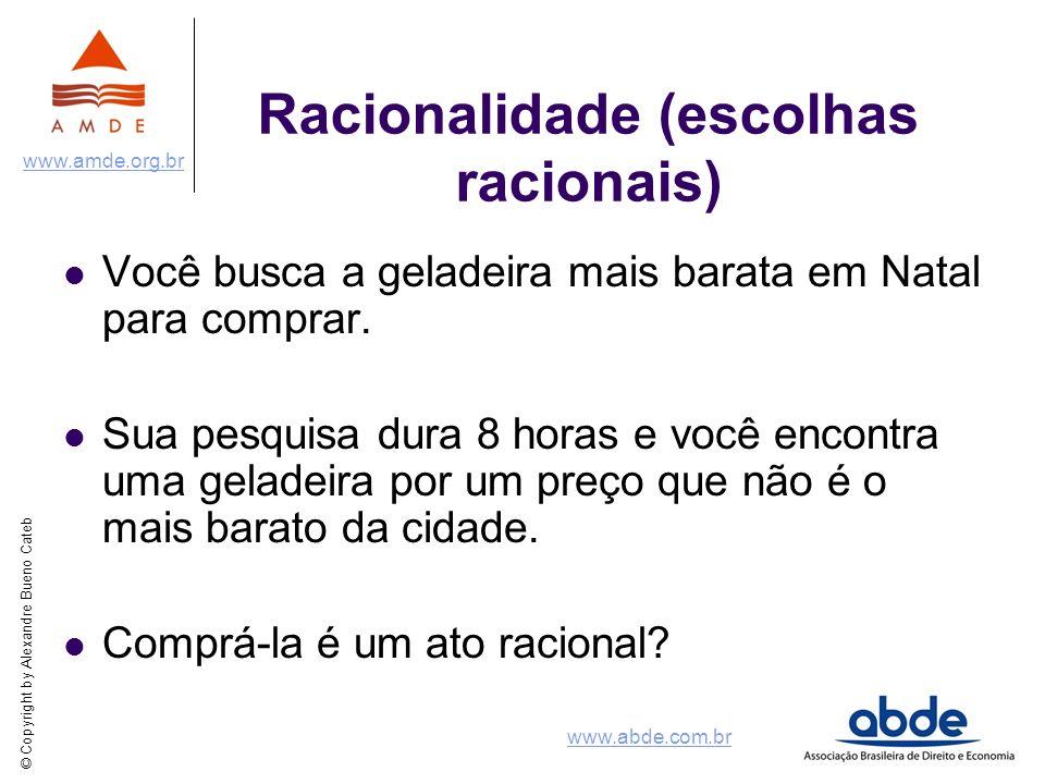 © Copyright by Alexandre Bueno Cateb www.amde.org.br www.abde.com.br Racionalidade (escolhas racionais) Você busca a geladeira mais barata em Natal pa