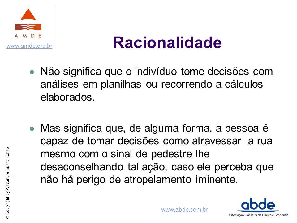 © Copyright by Alexandre Bueno Cateb www.amde.org.br www.abde.com.br Racionalidade Não significa que o indivíduo tome decisões com análises em planilh