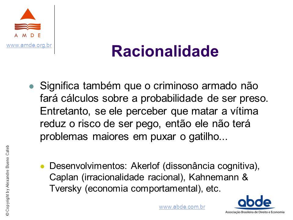 © Copyright by Alexandre Bueno Cateb www.amde.org.br www.abde.com.br Racionalidade Significa também que o criminoso armado não fará cálculos sobre a p