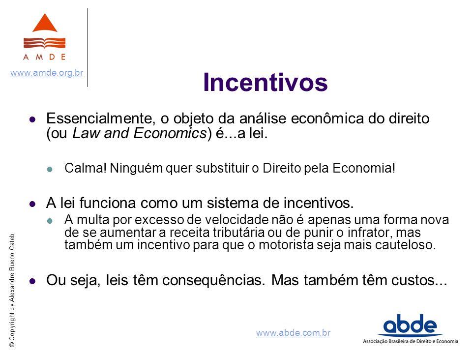 © Copyright by Alexandre Bueno Cateb www.amde.org.br www.abde.com.br Incentivos Essencialmente, o objeto da análise econômica do direito (ou Law and E