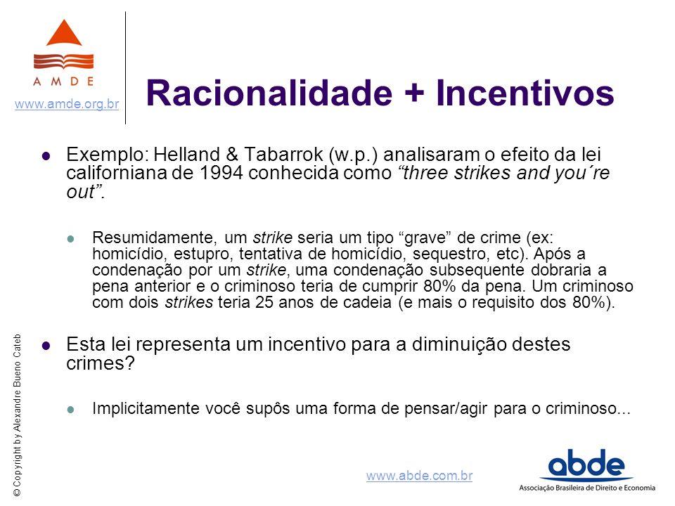 © Copyright by Alexandre Bueno Cateb www.amde.org.br www.abde.com.br Racionalidade + Incentivos Exemplo: Helland & Tabarrok (w.p.) analisaram o efeito