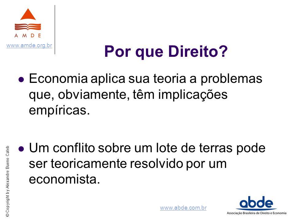 © Copyright by Alexandre Bueno Cateb www.amde.org.br www.abde.com.br Por que Direito? Economia aplica sua teoria a problemas que, obviamente, têm impl