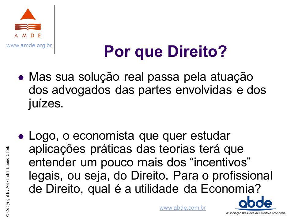 © Copyright by Alexandre Bueno Cateb www.amde.org.br www.abde.com.br Por que Direito? Mas sua solução real passa pela atuação dos advogados das partes