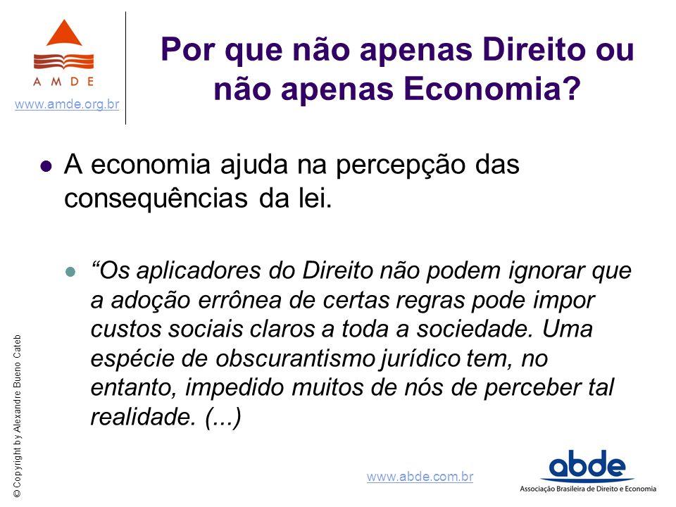 © Copyright by Alexandre Bueno Cateb www.amde.org.br www.abde.com.br Por que não apenas Direito ou não apenas Economia? A economia ajuda na percepção