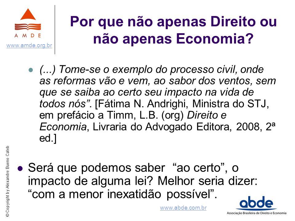 © Copyright by Alexandre Bueno Cateb www.amde.org.br www.abde.com.br Por que não apenas Direito ou não apenas Economia? (...) Tome-se o exemplo do pro