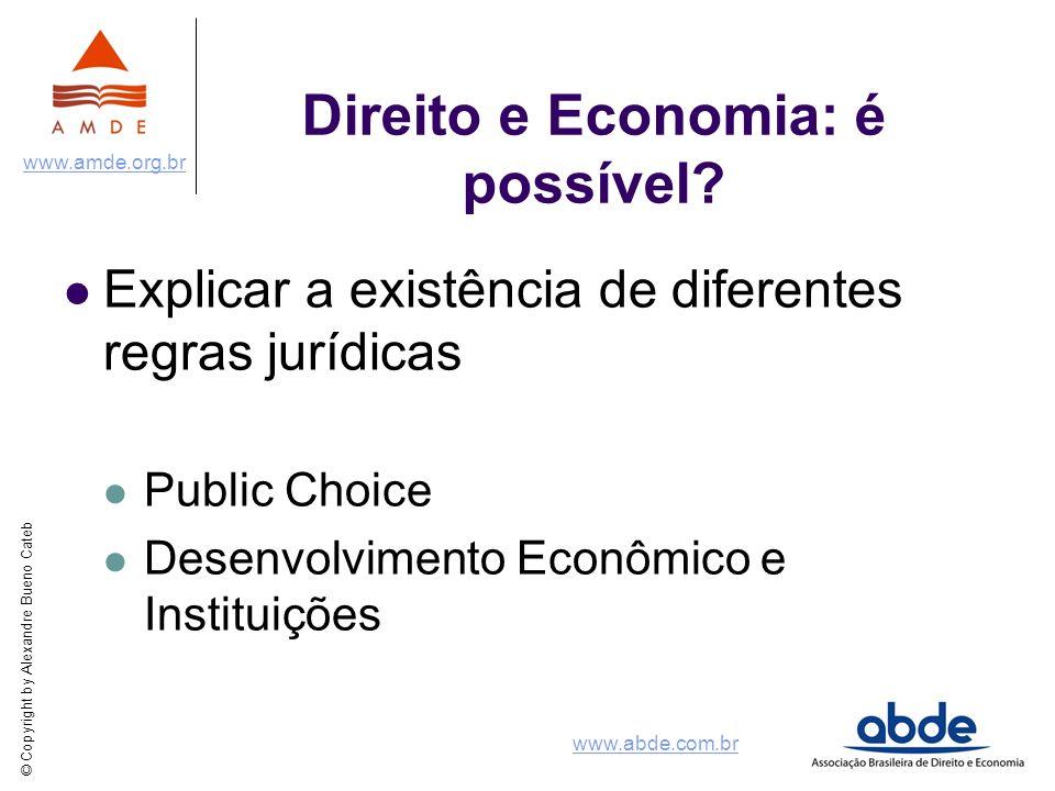 © Copyright by Alexandre Bueno Cateb www.amde.org.br www.abde.com.br Direito e Economia: é possível? Explicar a existência de diferentes regras jurídi