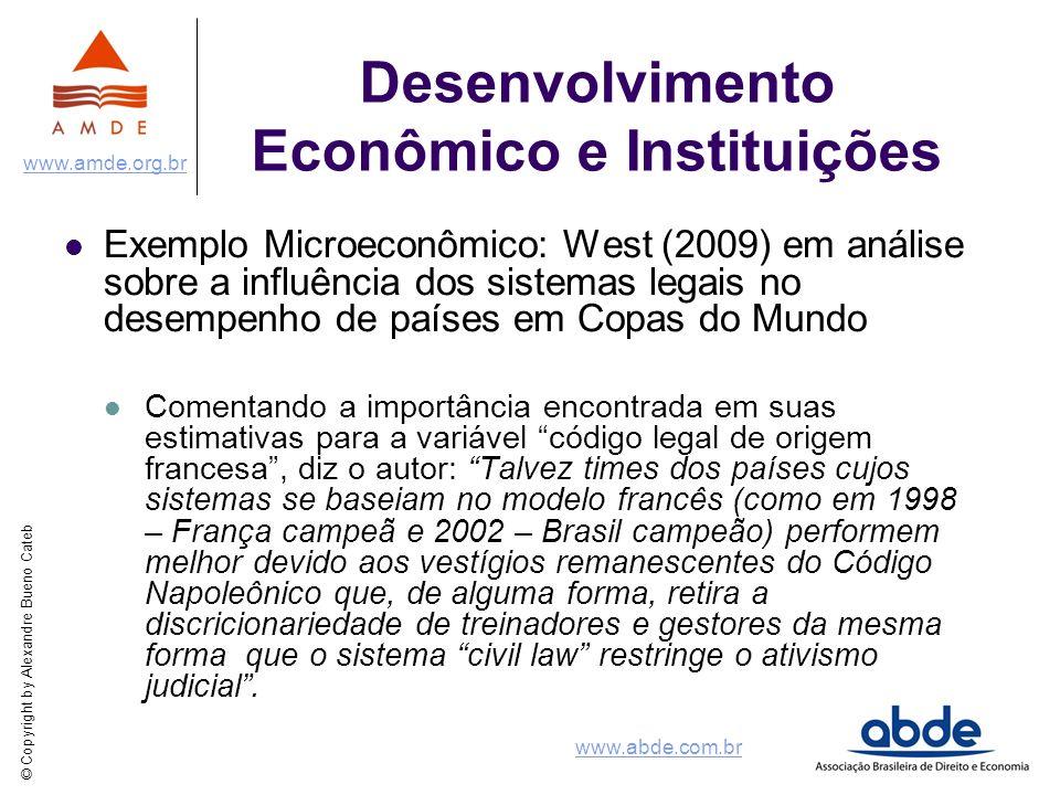 © Copyright by Alexandre Bueno Cateb www.amde.org.br www.abde.com.br Desenvolvimento Econômico e Instituições Exemplo Microeconômico: West (2009) em a