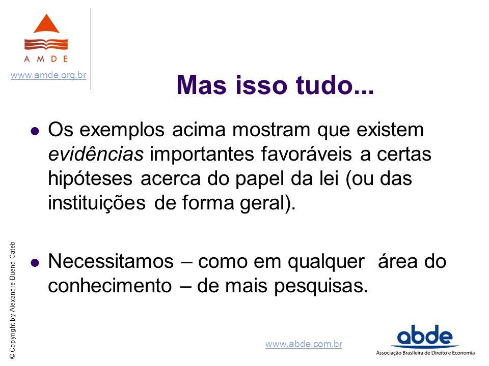 © Copyright by Alexandre Bueno Cateb www.amde.org.br www.abde.com.br Mas isso tudo... Os exemplos acima mostram que existem evidências importantes fav