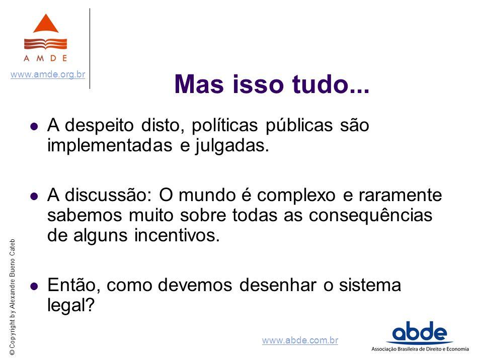 © Copyright by Alexandre Bueno Cateb www.amde.org.br www.abde.com.br Mas isso tudo... A despeito disto, políticas públicas são implementadas e julgada