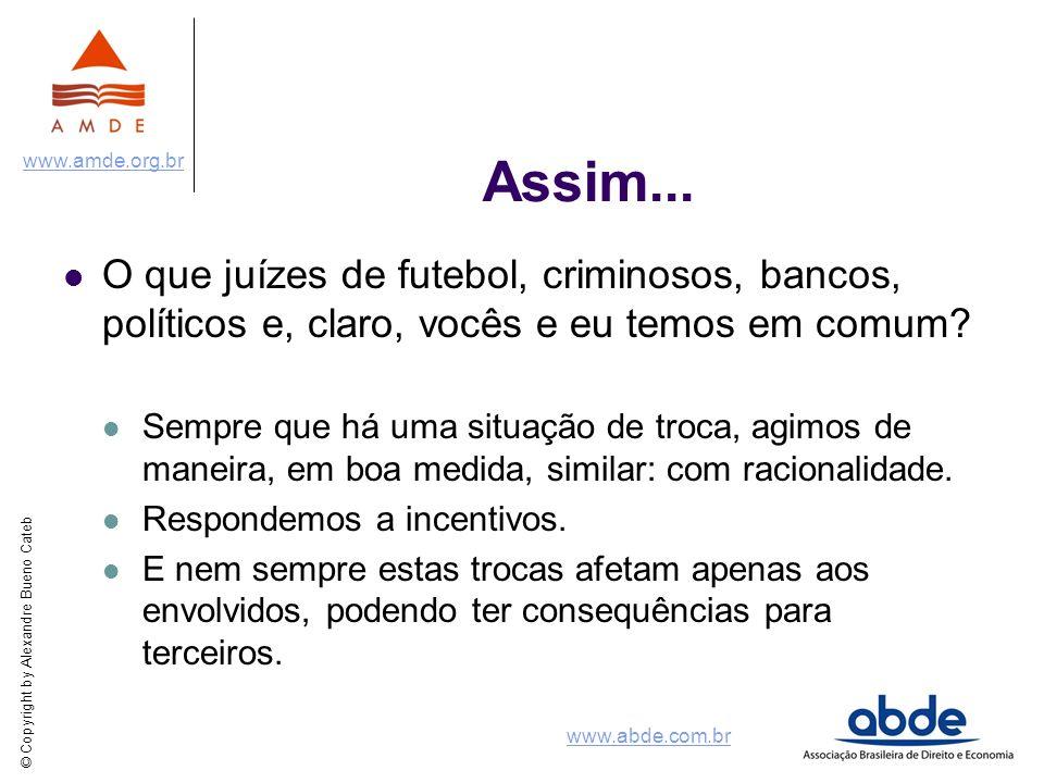 © Copyright by Alexandre Bueno Cateb www.amde.org.br www.abde.com.br Assim... O que juízes de futebol, criminosos, bancos, políticos e, claro, vocês e