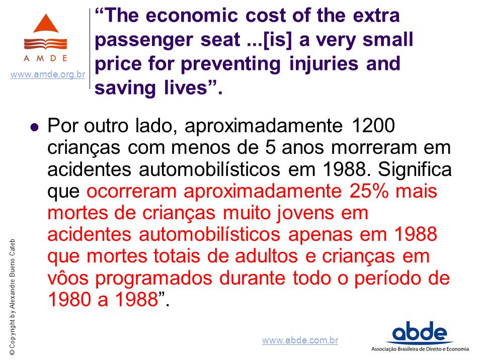 © Copyright by Alexandre Bueno Cateb www.amde.org.br www.abde.com.br The economic cost of the extra passenger seat...[is] a very small price for preve