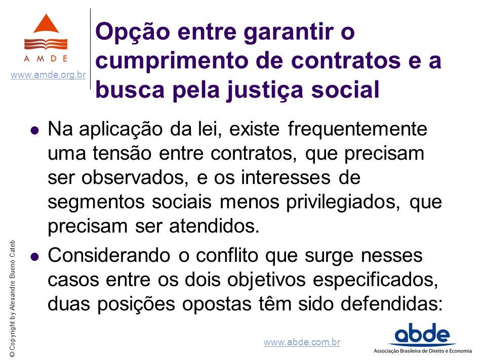 © Copyright by Alexandre Bueno Cateb www.amde.org.br www.abde.com.br Opção entre garantir o cumprimento de contratos e a busca pela justiça social Na